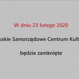 W dniu 23 lutego 2020  Buskie Samorządowe Centrum Kultury  będzie zamknięte